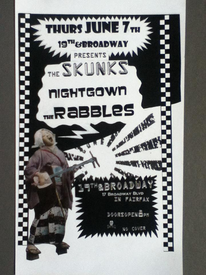 Rabbles live @ 19th & Broadway in Fairfax, CA with Nightgown and the Skunks. Rabbles go on at 9:00 so come early.